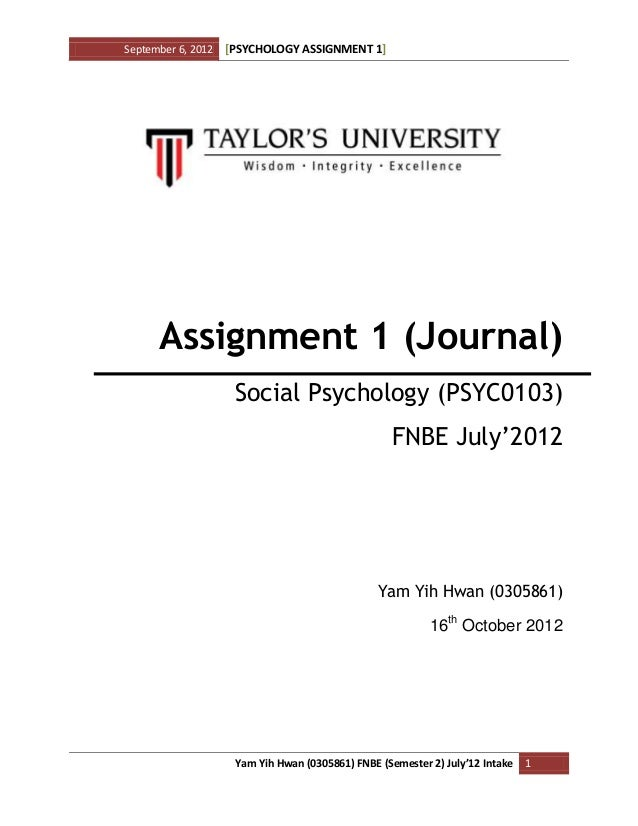 September 6, 2012 [PSYCHOLOGY ASSIGNMENT 1] Yam Yih Hwan (0305861) FNBE (Semester 2) July'12 Intake 1 Assignment 1 (Journa...