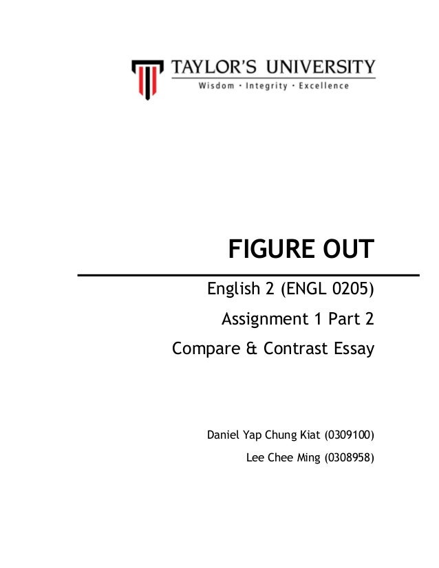 FIGURE OUT    English 2 (ENGL 0205)      Assignment 1 Part 2Compare & Contrast Essay    Daniel Yap Chung Kiat (0309100)   ...