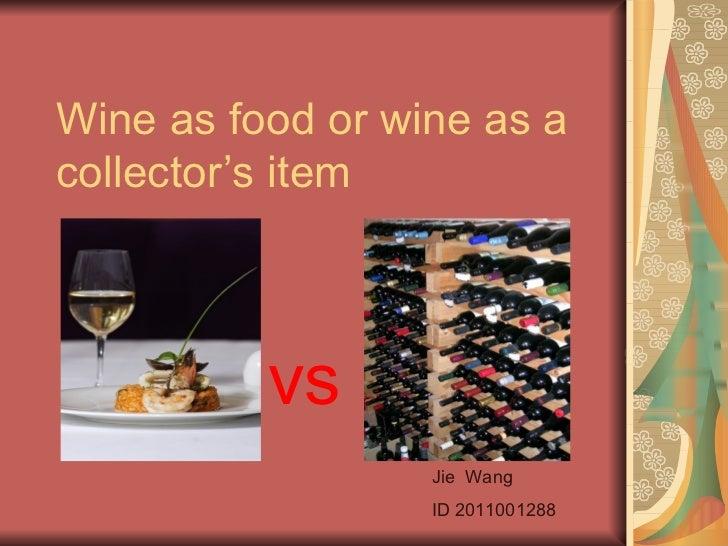 Wine as food or wine as a collector's item vs Jie  Wang ID 2011001288