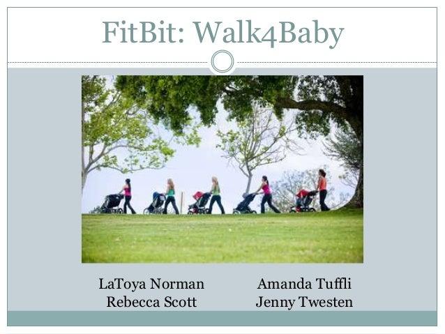 FitBit: Walk4BabyLaToya Norman    Amanda Tuffli Rebecca Scott   Jenny Twesten