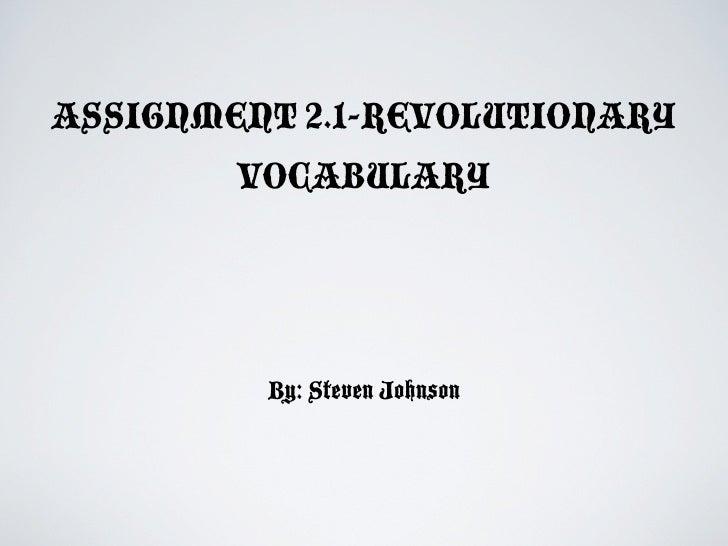 ASSIGNMENT 2.1-REVOLUTIONARY        VOCABULARY         By: Steven Johnson