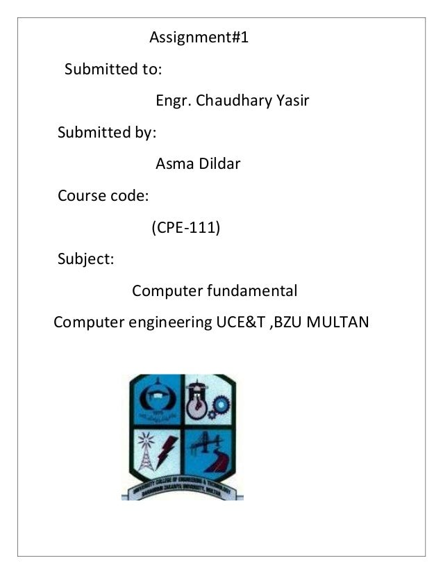 Assignment#1 Submitted to: Engr. Chaudhary Yasir Submitted by: Asma Dildar Course code: (CPE-111) Subject: Computer fundam...