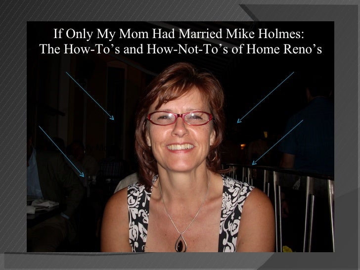 If Only My Mom Had Married Mike Holmes:  The How-To's and How-Not-To's of Home Reno's My Mom!