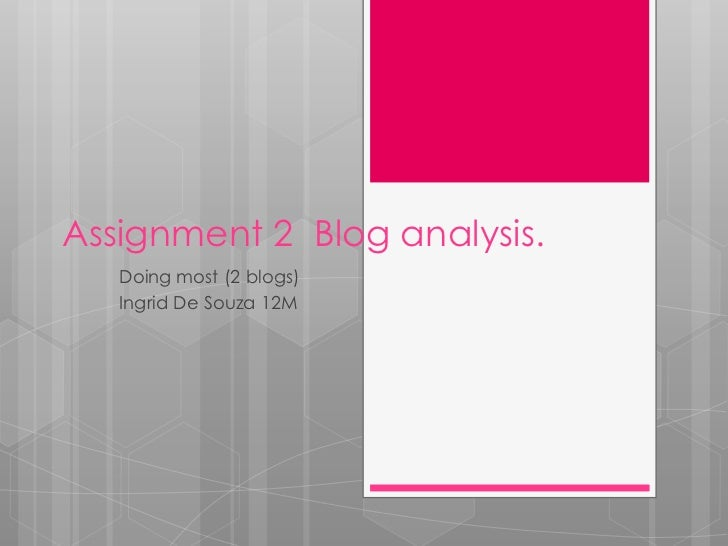 Assignment 2 Blog analysis.   Doing most (2 blogs)   Ingrid De Souza 12M