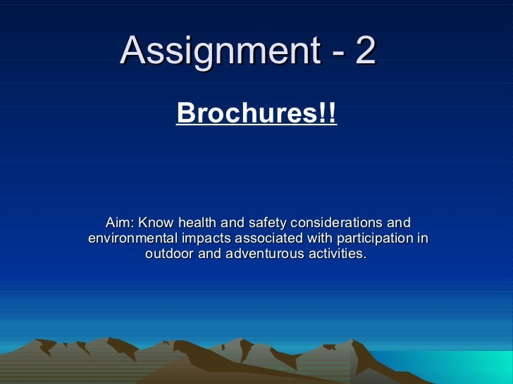 Assignment - 2 Aim: Know health and safety considerations and environmental impacts associated with participation in outdo...