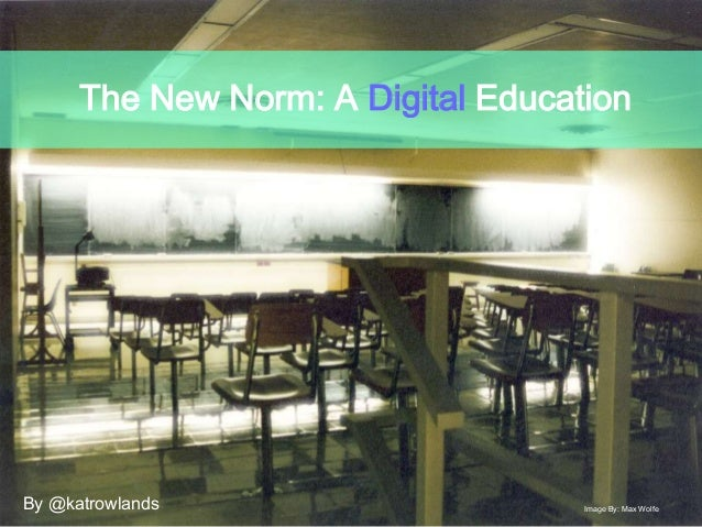 The New Norm: A Digital EducationBy @katrowlands Image By: Max Wolfe
