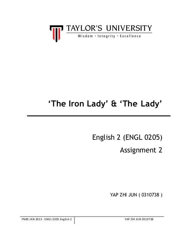 'The Iron Lady' & 'The Lady'English 2 (ENGL 0205)Assignment 2YAP ZHI JUN ( 0310738 )FNBE JAN 2013 - ENGL 0205 English 2 YA...