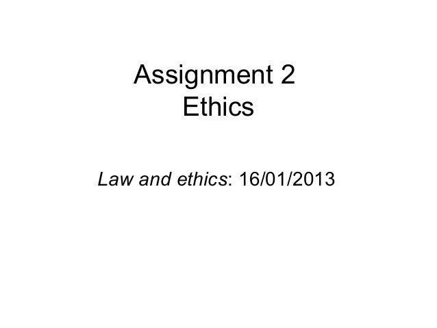 Assignment 2 ethics 16th jan 2013