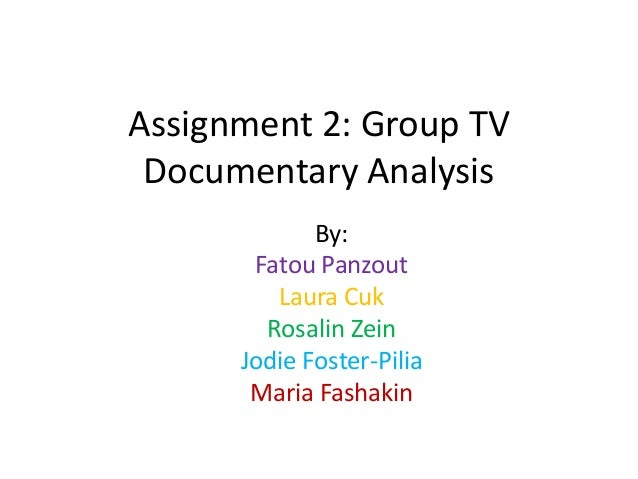 Assignment 2: Group TV Documentary Analysis By: Fatou Panzout Laura Cuk Rosalin Zein Jodie Foster-Pilia Maria Fashakin
