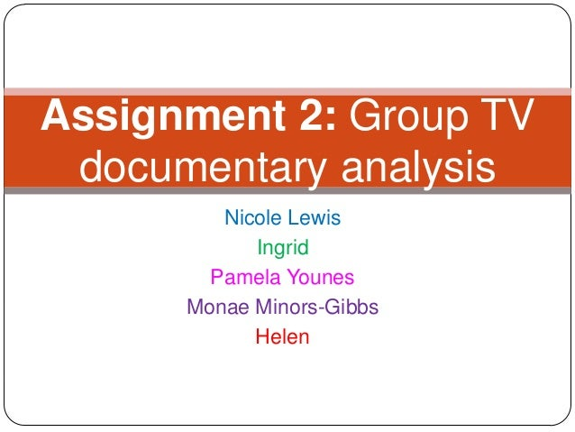 Nicole LewisIngridPamela YounesMonae Minors-GibbsHelenAssignment 2: Group TVdocumentary analysis