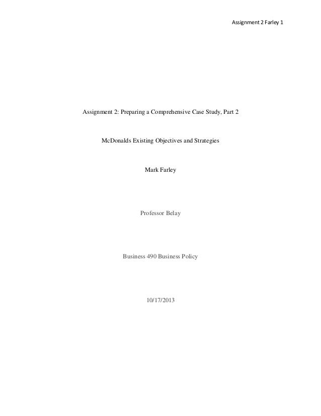 Assignment 2 Farley 1  Assignment 2: Preparing a Comprehensive Case Study, Part 2  McDonalds Existing Objectives and Strat...