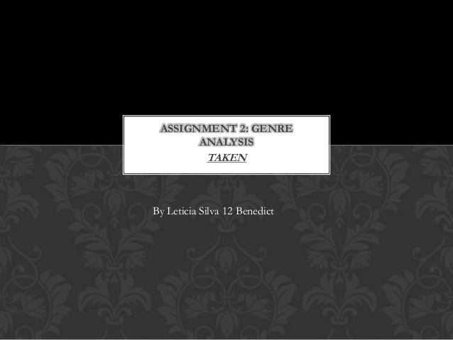 TAKEN ASSIGNMENT 2: GENRE ANALYSIS By Leticia Silva 12 Benedict
