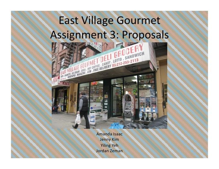 East  Village  Gourmet   Assignment  3:  Proposals                   Amanda  Isaac                 Jenny ...