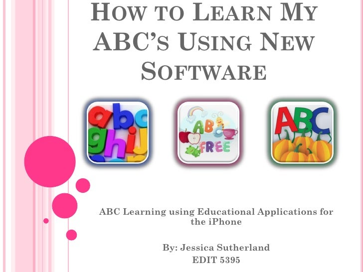 HOW TO LEARN MYABC'S USING NEW   SOFTWAREABC Learning using Educational Applications for                 the iPhone       ...
