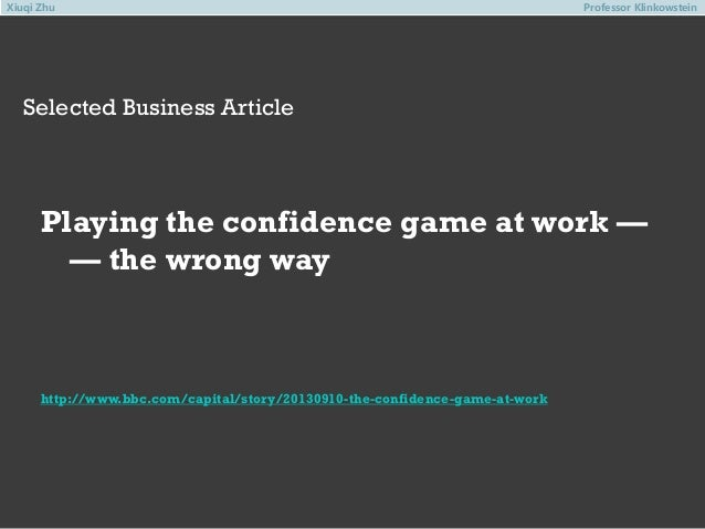 Xiuqi Zhu  Professor Klinkowstein  Selected Business Article  Playing the confidence game at work — — the wrong way  http:...