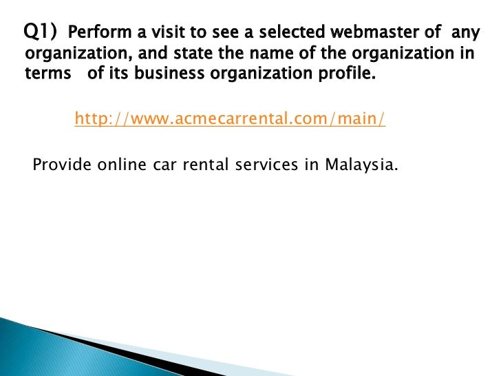 Q1)  Perform a visit to see a selected webmaster of  any organization, and state the name of the organization in terms  ...
