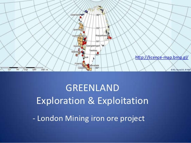 http://licence-map.bmp.gl/        GREENLAND Exploration & Exploitation- London Mining iron ore project