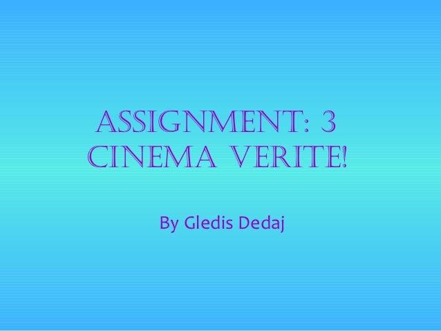Assignment: 3CinemA Verite!   By Gledis Dedaj
