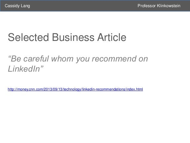 """Cassidy Lang  Professor Klinkowstein  Selected Business Article """"Be careful whom you recommend on LinkedIn"""" http://money.c..."""