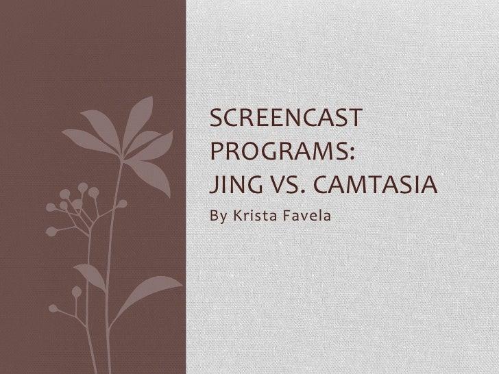 By Krista Favela<br />Screencast programs:Jing vs. Camtasia<br />