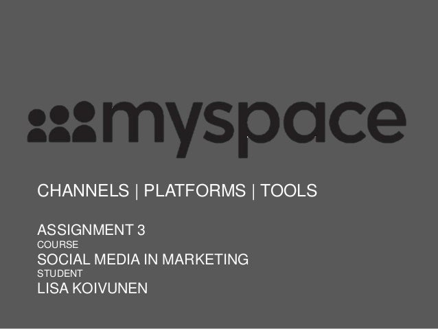 CHANNELS | PLATFORMS | TOOLS ASSIGNMENT 3 COURSE  SOCIAL MEDIA IN MARKETING STUDENT  LISA KOIVUNEN