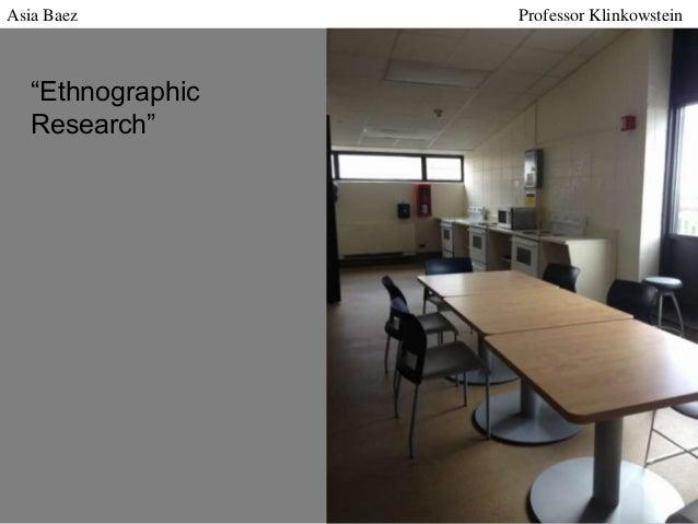 "Asia Baez  ""Ethnographic Research""  Professor Klinkowstein"