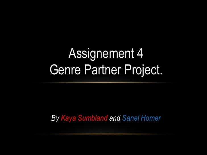 Assignement 4Genre Partner Project.By Kaya Sumbland and Sanel Homer