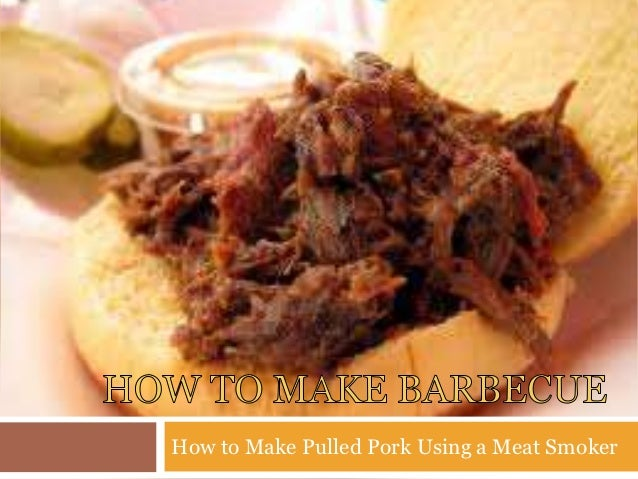 How to Make Pulled Pork Using a Meat Smoker