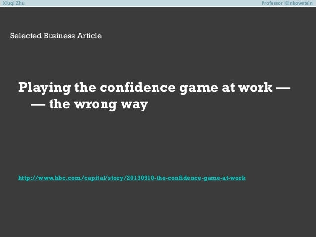 Selected Business Article Professor Klinkowstein Playing the confidence game at work — — the wrong way http://www.bbc.com/...