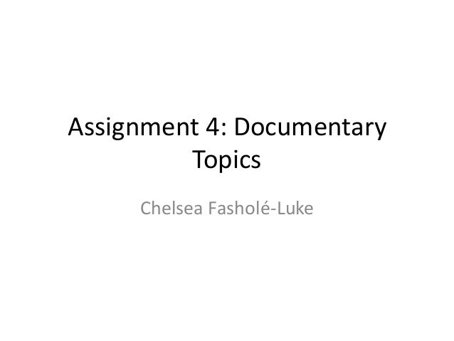 Assignment 4: Documentary Topics Chelsea Fasholé-Luke