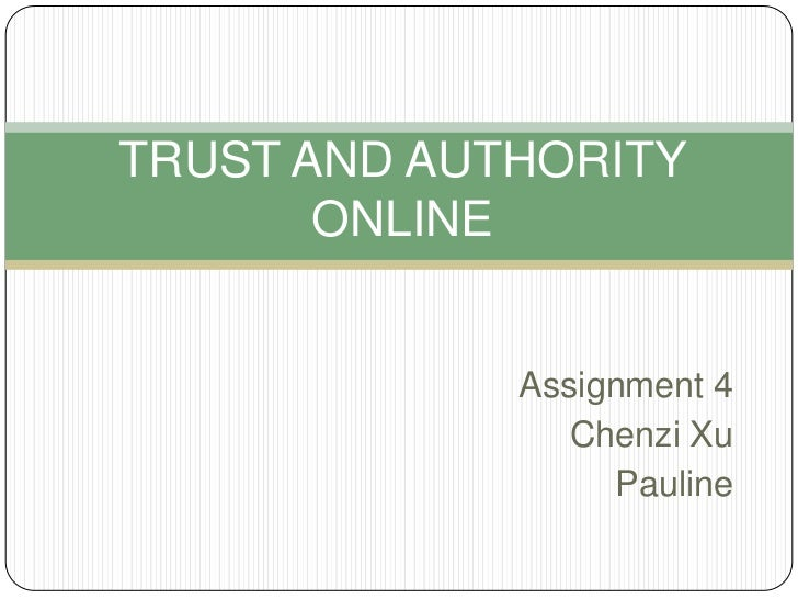 TRUST AND AUTHORITY ONLINE<br />Assignment 4<br />ChenziXu<br />Pauline <br />