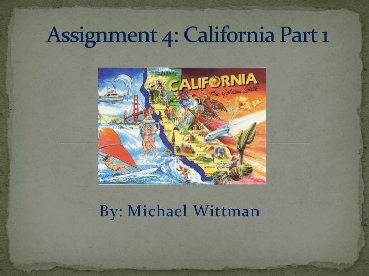 Assignment 4: California Part 1<br />By: Michael Wittman<br />