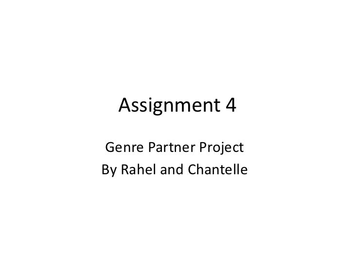 Assignment 4Genre Partner ProjectBy Rahel and Chantelle