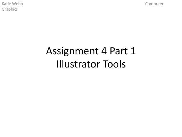 Katie Webb Graphics  Computer  Assignment 4 Part 1 Illustrator Tools