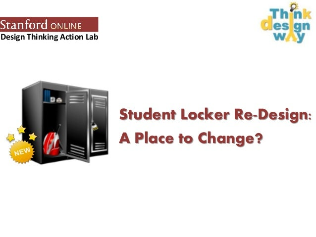 Design Thinking Action Lab Student Locker Re-Design: A Place to Change?
