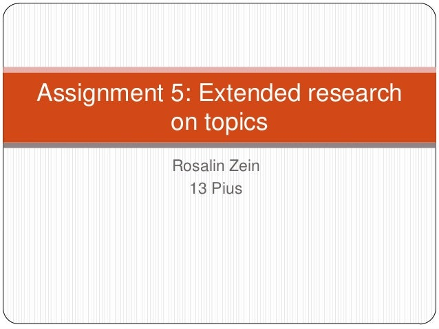 Rosalin Zein 13 Pius Assignment 5: Extended research on topics