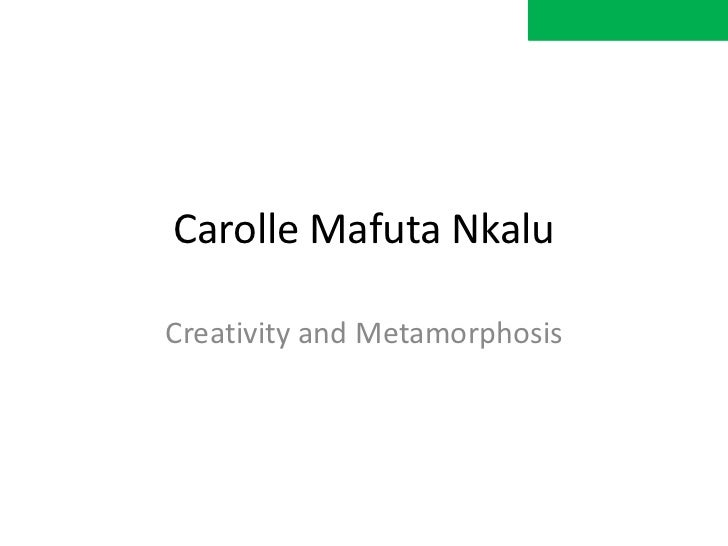 Carolle Mafuta NkaluCreativity and Metamorphosis