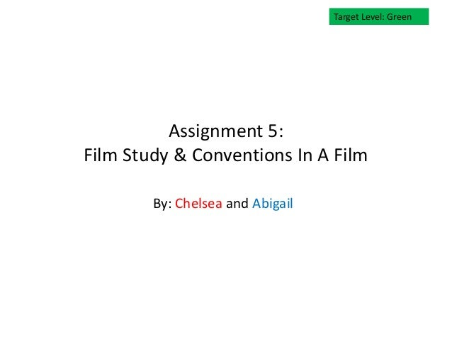 Target Level: Green          Assignment 5:Film Study & Conventions In A Film        By: Chelsea and Abigail