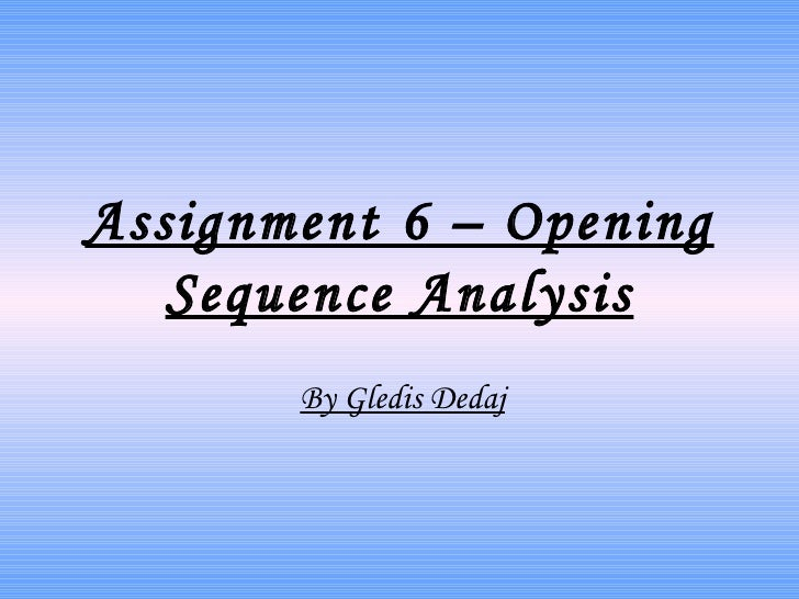 Assignment 6 – Opening   Sequence Analysis       By Gledis Dedaj