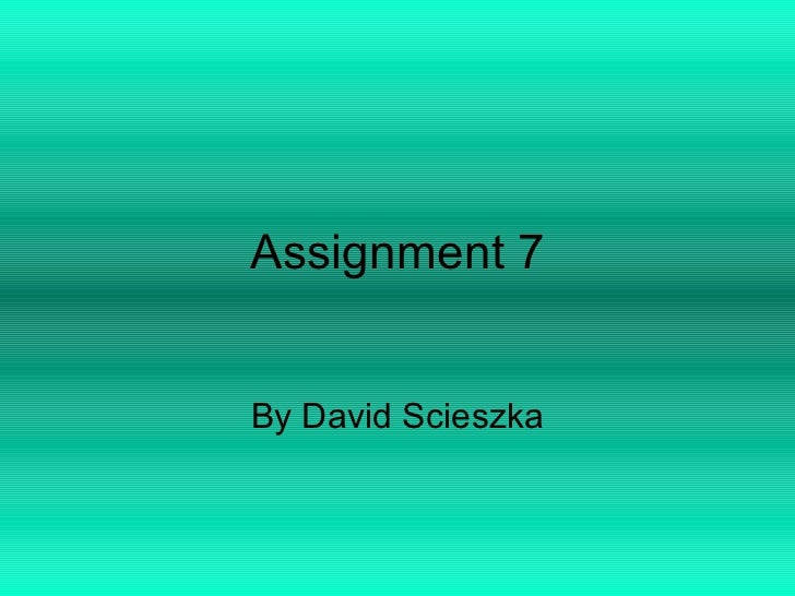 Assignment 7 By David Scieszka