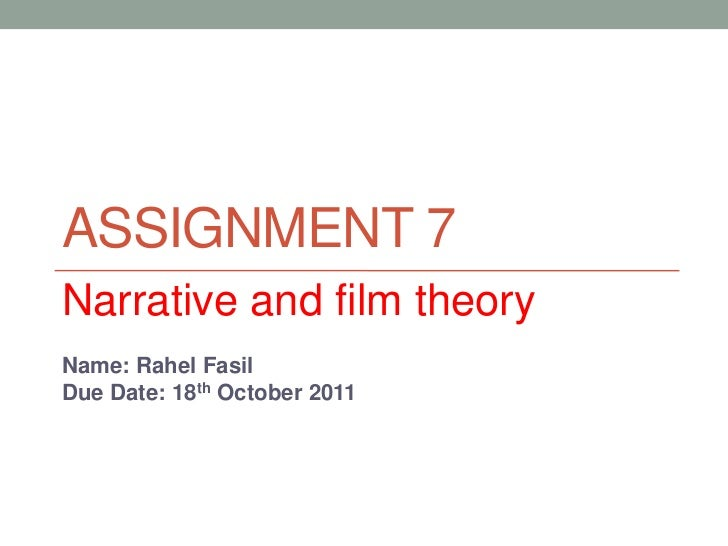 ASSIGNMENT 7Narrative and film theoryName: Rahel FasilDue Date: 18th October 2011