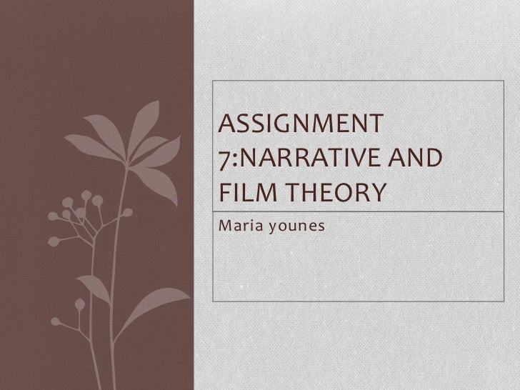 ASSIGNMENT7:NARRATIVE ANDFILM THEORYMaria younes
