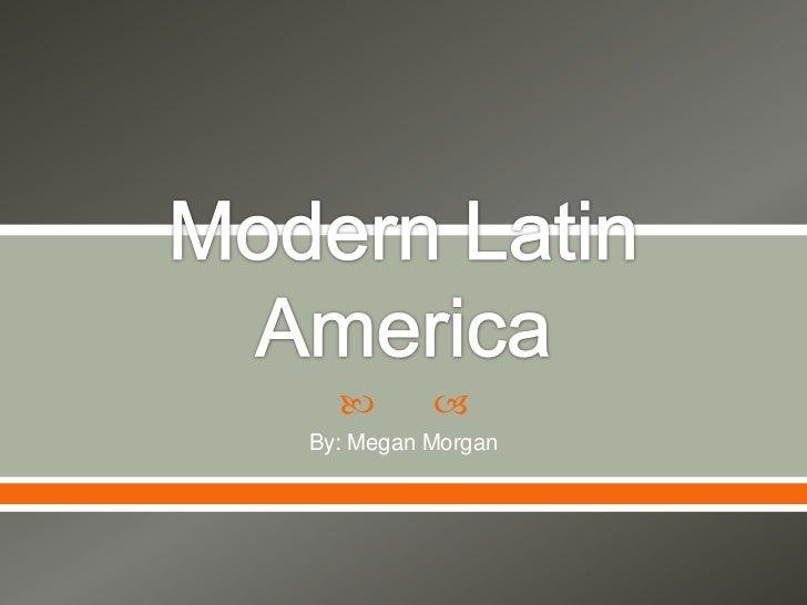 Modern Latin America<br />By: Megan Morgan<br />