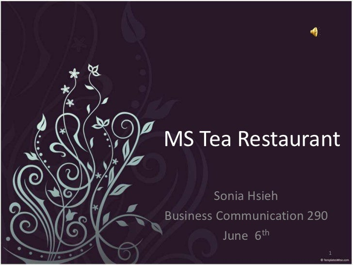 MS Tea Restaurant<br />Sonia Hsieh<br />Business Communication 290<br />June  6th<br />1<br />