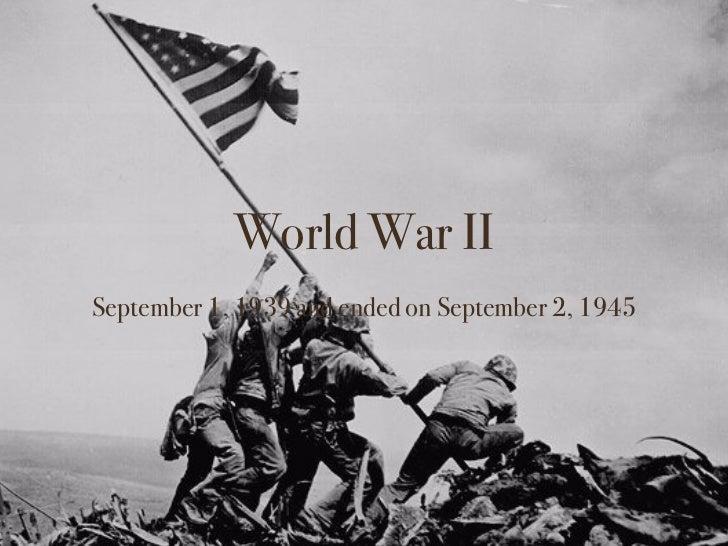 World War IISeptember 1, 1939 and ended on September 2, 1945