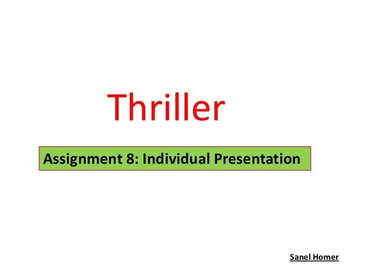 ThrillerAssignment 8: Individual Presentation                                   Sanel Homer
