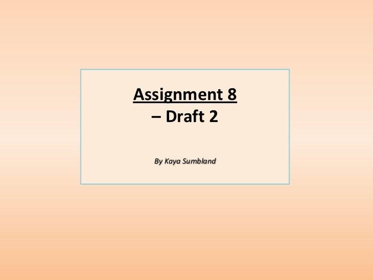 Assignment 8  – Draft 2  By Kaya Sumbland