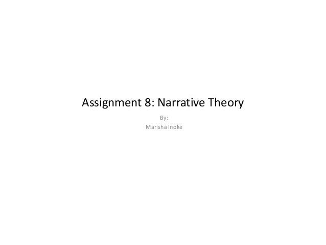 Assignment 8: Narrative Theory                By:           Marisha Inoke