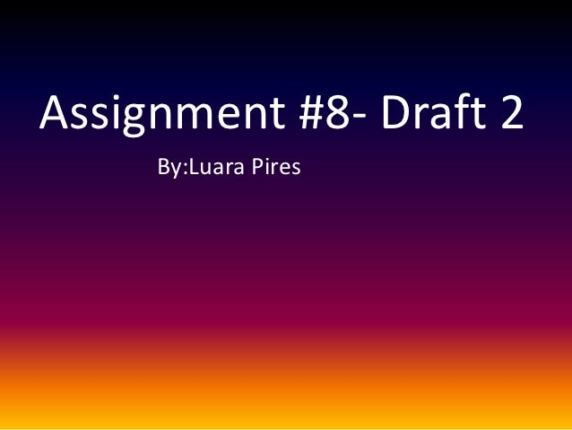 Assignment #8- Draft 2     By:Luara Pires