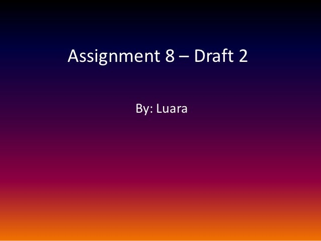 Assignment 8 – Draft 2        By: Luara
